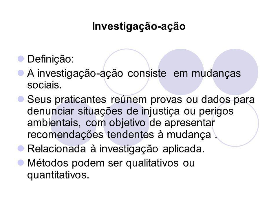 Investigação-ação Definição: A investigação-ação consiste em mudanças sociais.