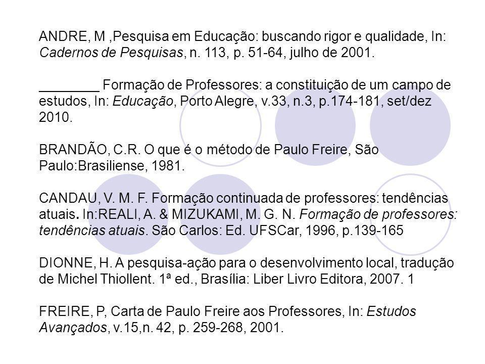 ANDRE, M ,Pesquisa em Educação: buscando rigor e qualidade, In: Cadernos de Pesquisas, n. 113, p. 51-64, julho de 2001.
