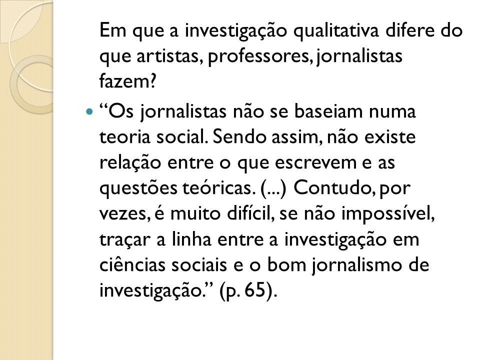 Em que a investigação qualitativa difere do que artistas, professores, jornalistas fazem