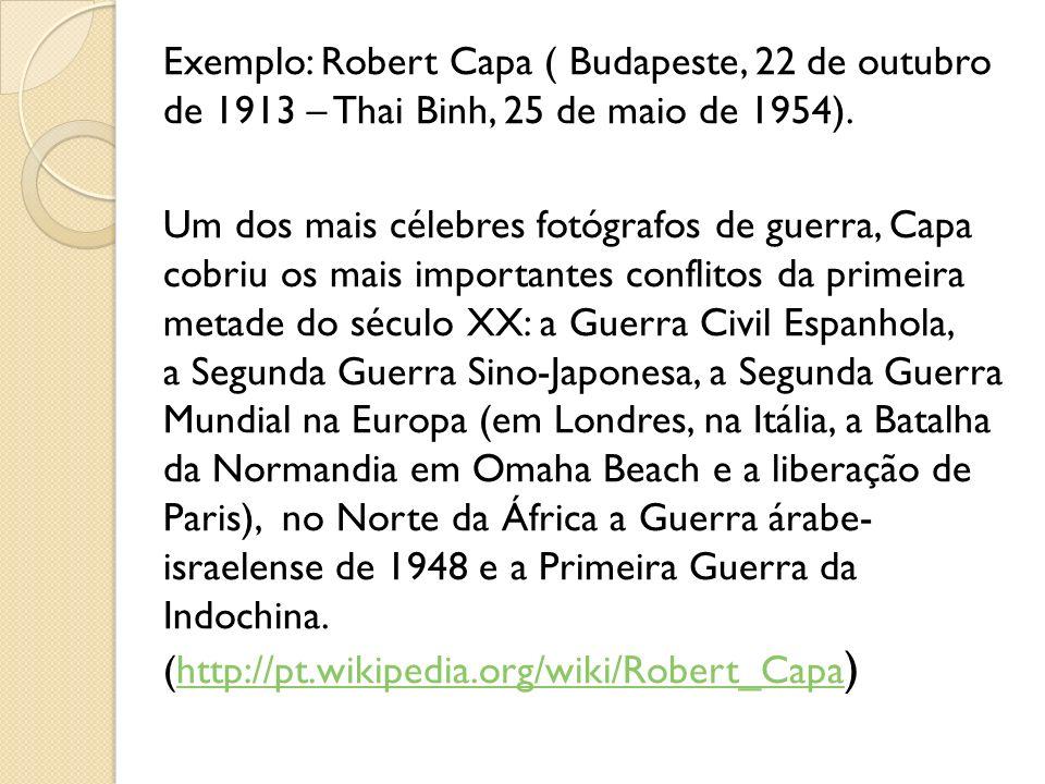 Exemplo: Robert Capa ( Budapeste, 22 de outubro de 1913 – Thai Binh, 25 de maio de 1954).