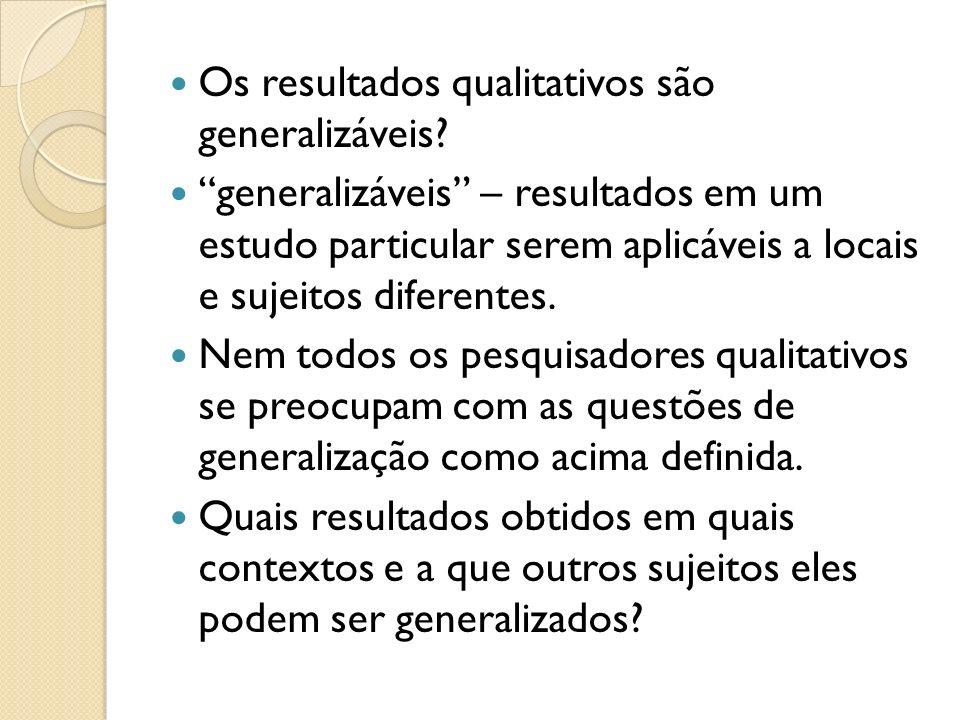 Os resultados qualitativos são generalizáveis