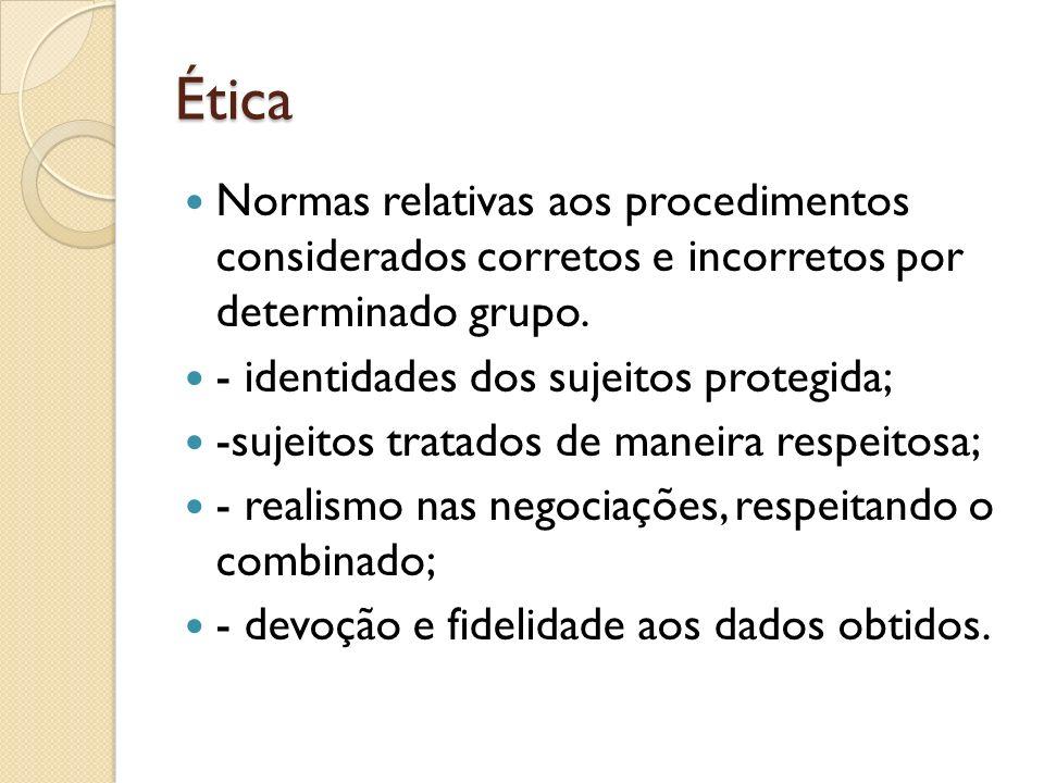 Ética Normas relativas aos procedimentos considerados corretos e incorretos por determinado grupo.