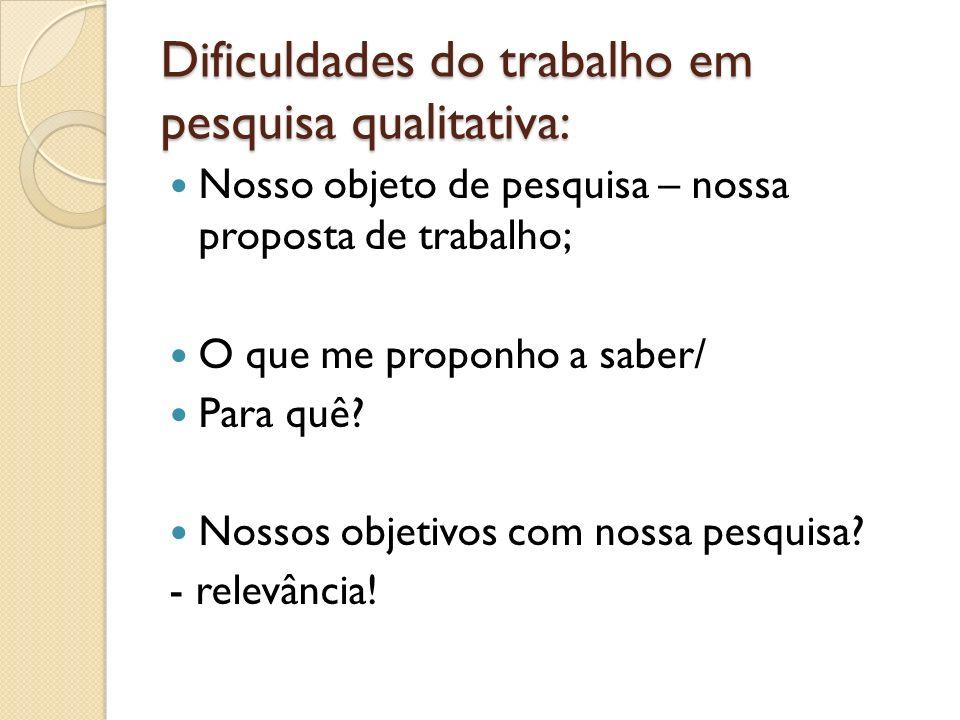 Dificuldades do trabalho em pesquisa qualitativa: