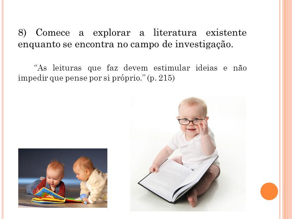 8) Comece a explorar a literatura existente enquanto se encontra no campo de investigação.