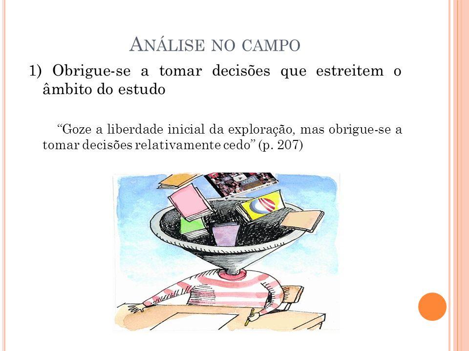 Análise no campo 1) Obrigue-se a tomar decisões que estreitem o âmbito do estudo.