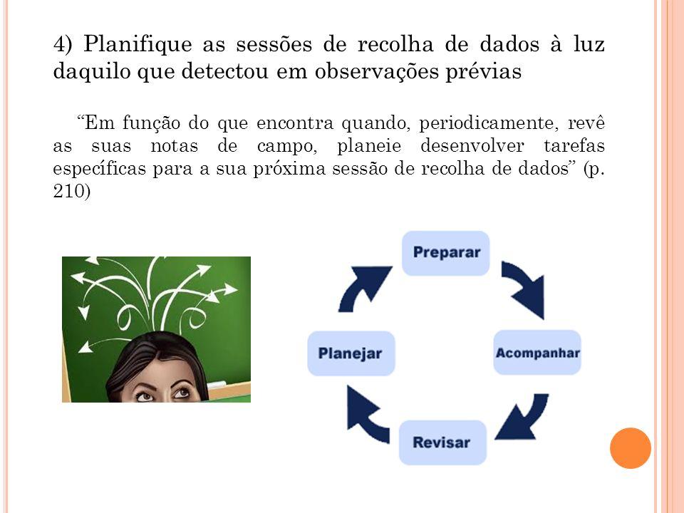 4) Planifique as sessões de recolha de dados à luz daquilo que detectou em observações prévias