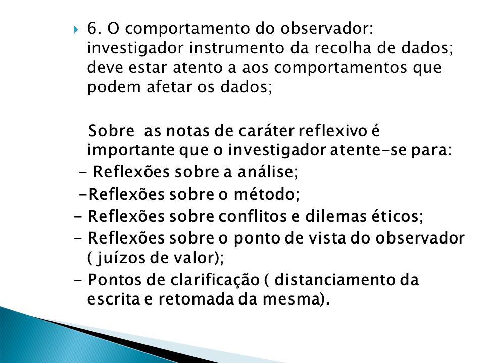 6. O comportamento do observador: investigador instrumento da recolha de dados; deve estar atento a aos comportamentos que podem afetar os dados;