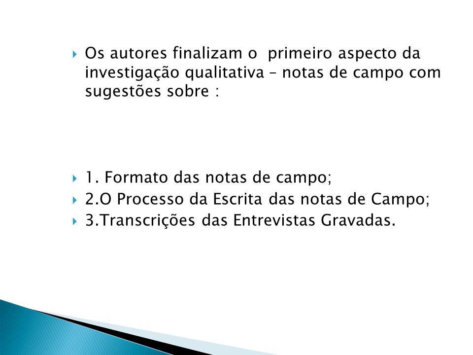 Os autores finalizam o primeiro aspecto da investigação qualitativa – notas de campo com sugestões sobre :