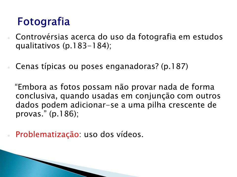 Fotografia Controvérsias acerca do uso da fotografia em estudos qualitativos (p.183-184); Cenas típicas ou poses enganadoras (p.187)