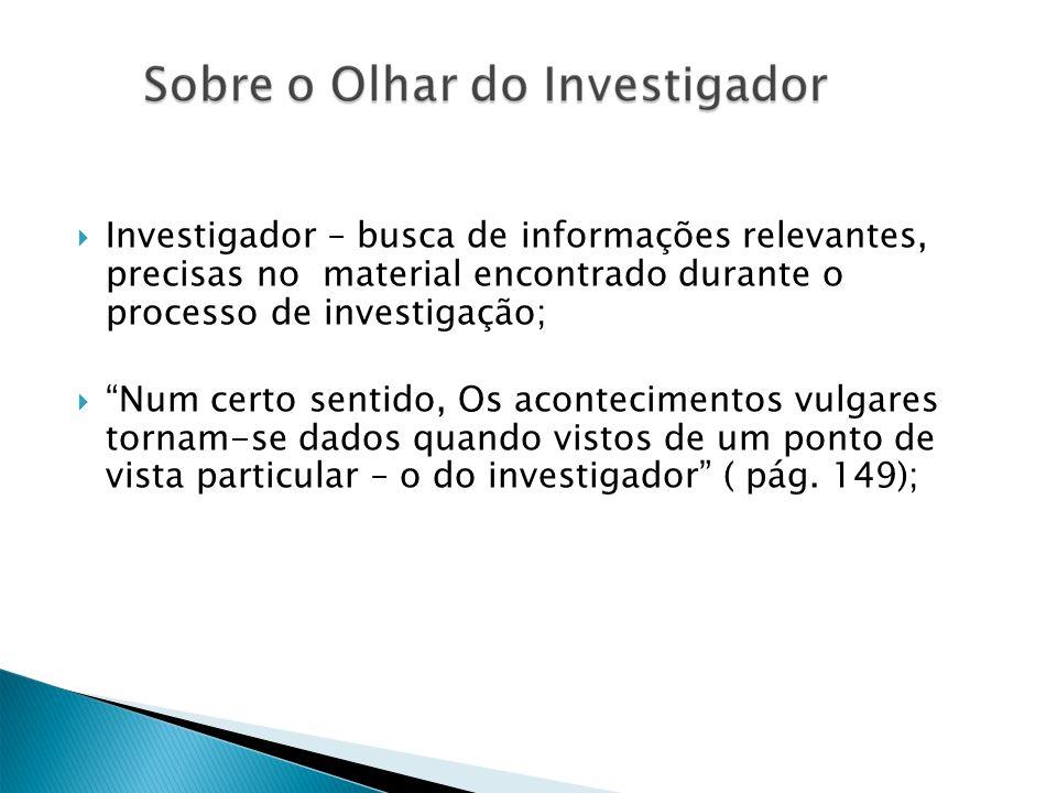 Investigador – busca de informações relevantes, precisas no material encontrado durante o processo de investigação;