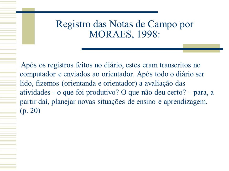 Registro das Notas de Campo por MORAES, 1998: