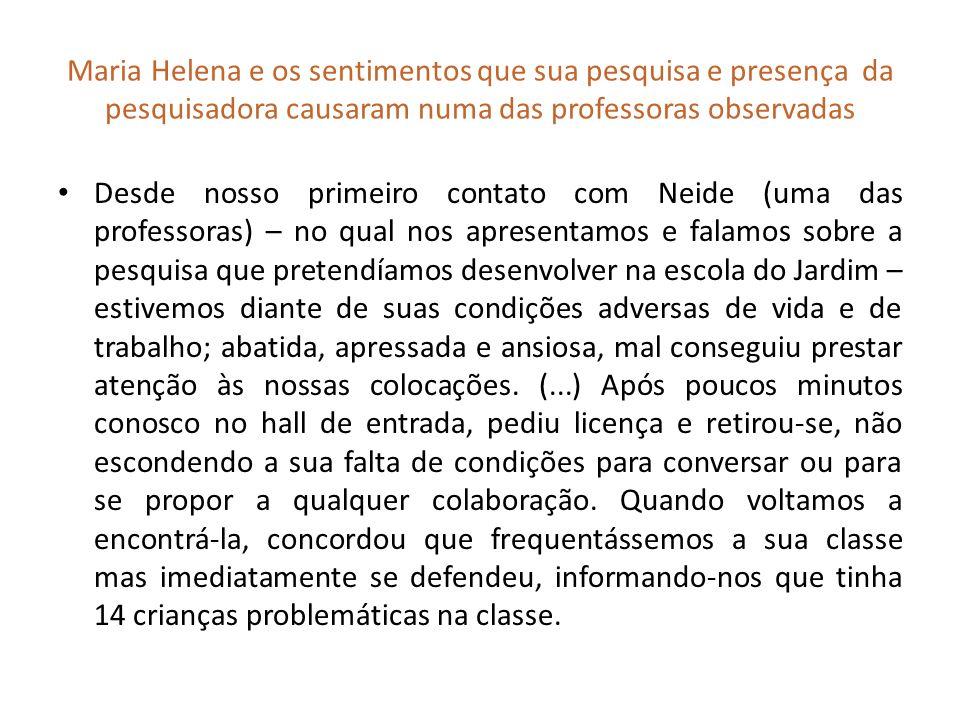 Maria Helena e os sentimentos que sua pesquisa e presença da pesquisadora causaram numa das professoras observadas
