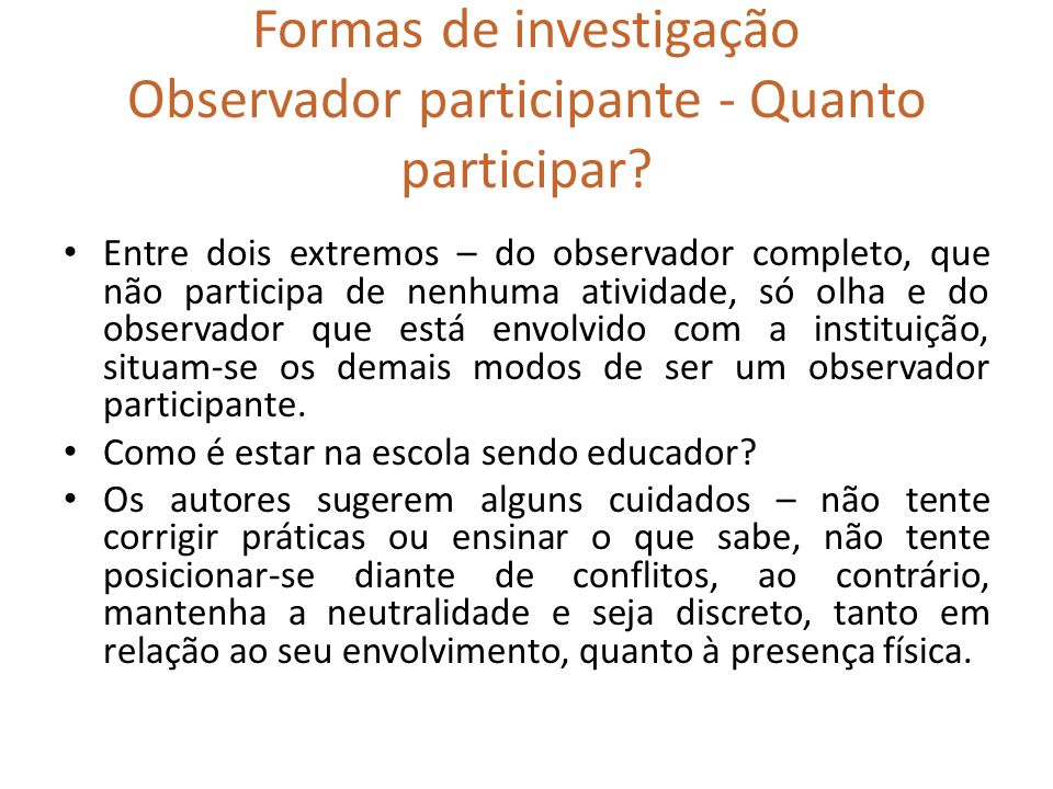 Formas de investigação Observador participante - Quanto participar