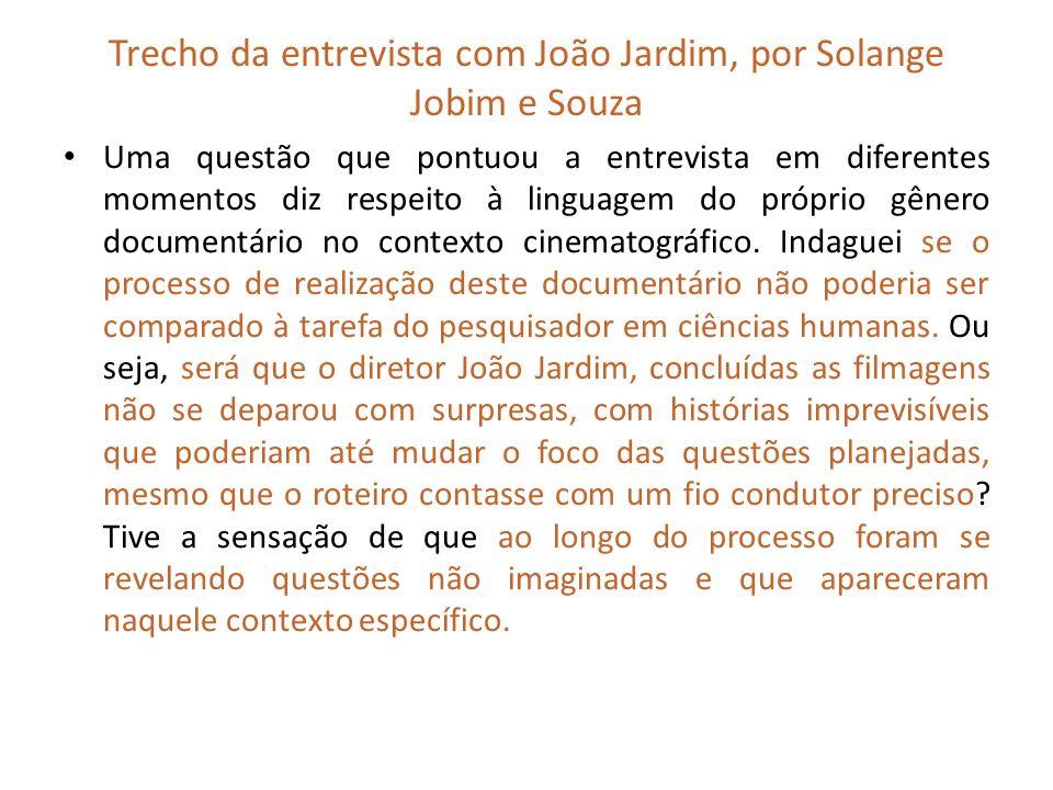 Trecho da entrevista com João Jardim, por Solange Jobim e Souza