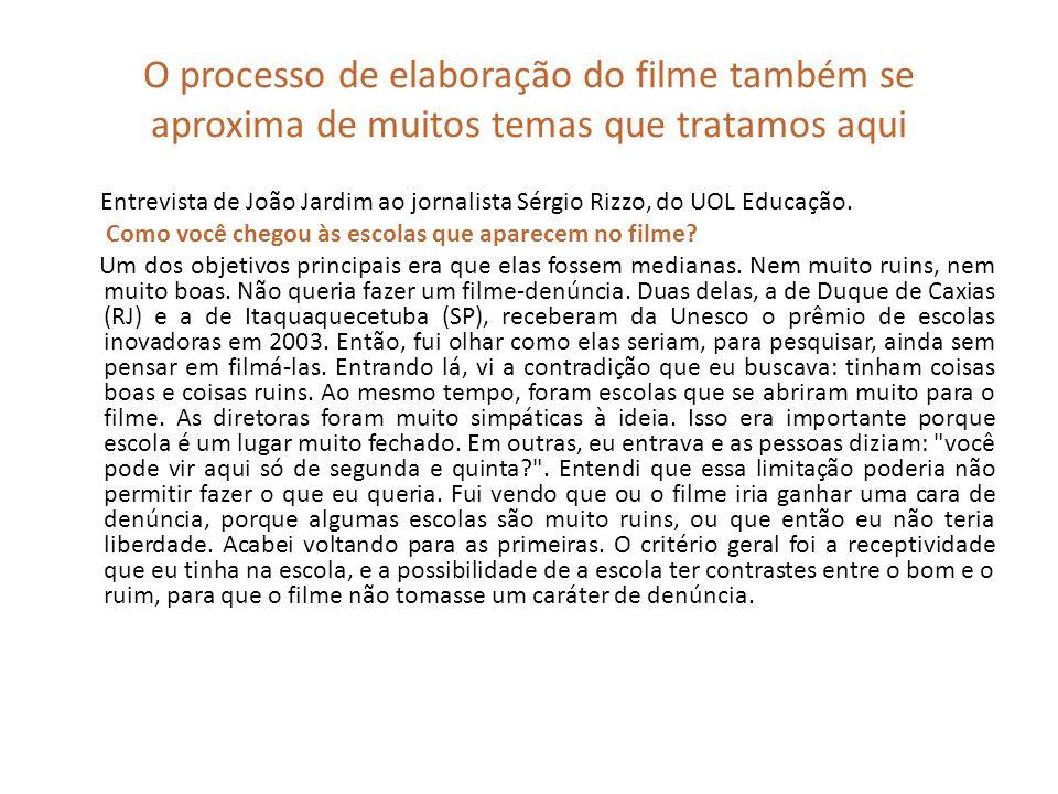 O processo de elaboração do filme também se aproxima de muitos temas que tratamos aqui