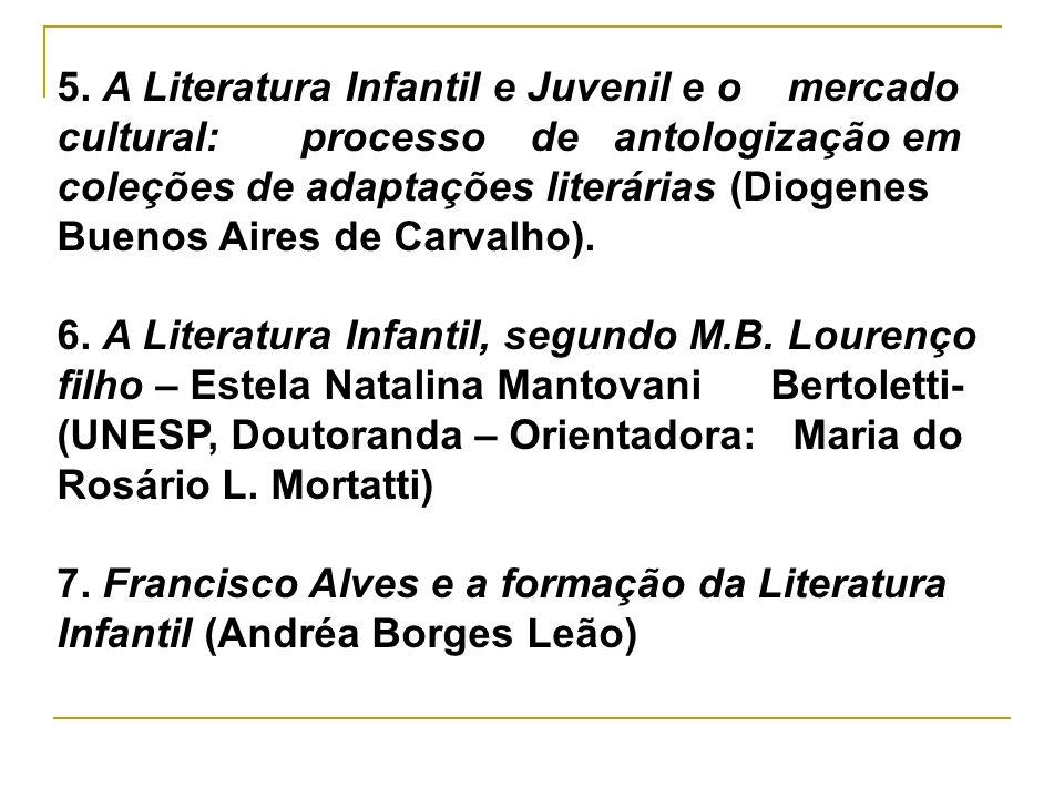 5. A Literatura Infantil e Juvenil e o mercado cultural: processo de antologização em coleções de adaptações literárias (Diogenes Buenos Aires de Carvalho).