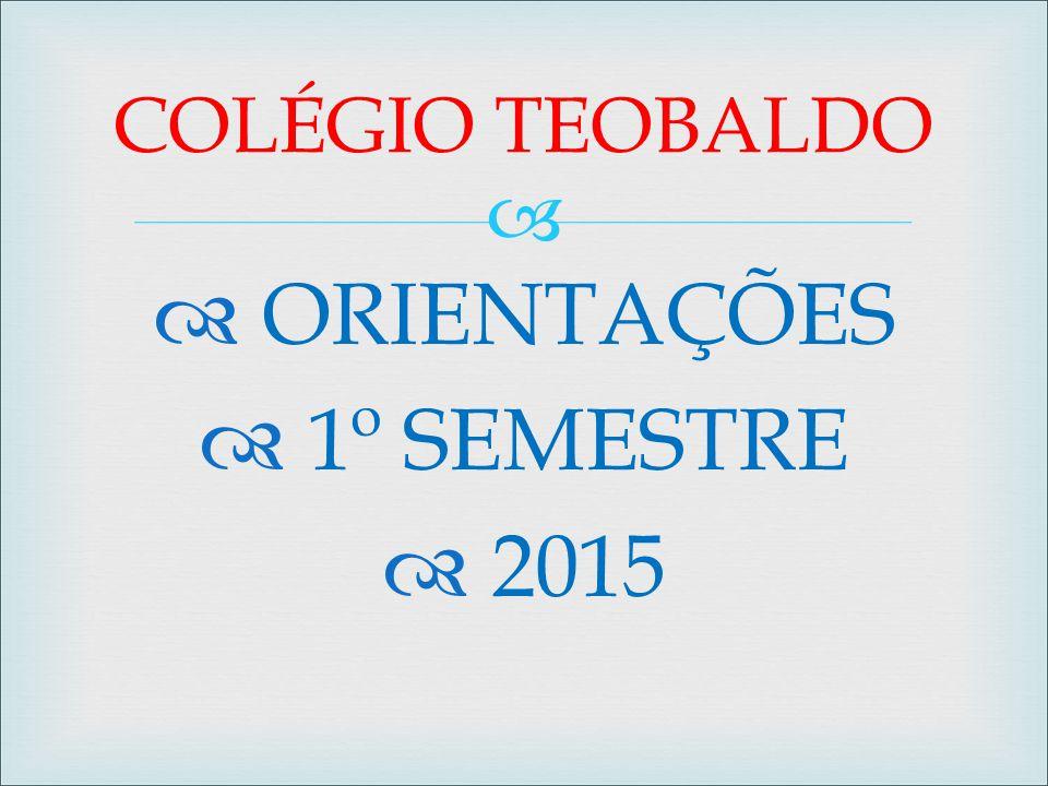 COLÉGIO TEOBALDO ORIENTAÇÕES 1º SEMESTRE 2015