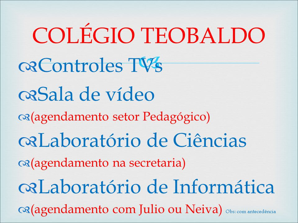 COLÉGIO TEOBALDO Controles TVs Sala de vídeo Laboratório de Ciências