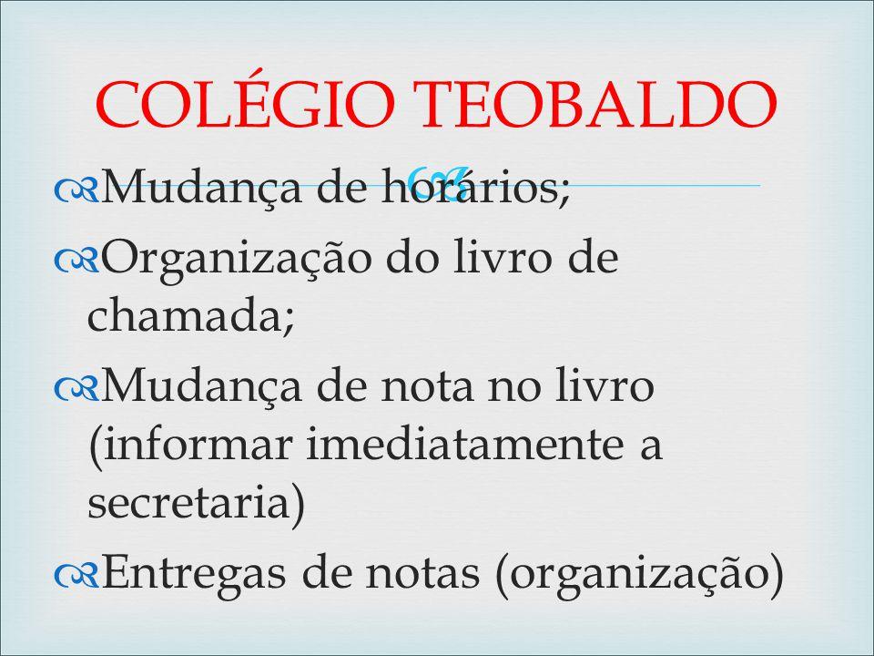 COLÉGIO TEOBALDO Mudança de horários; Organização do livro de chamada;