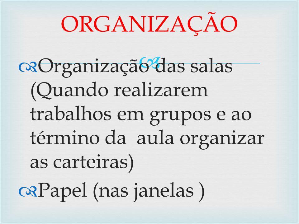 ORGANIZAÇÃO Organização das salas (Quando realizarem trabalhos em grupos e ao término da aula organizar as carteiras)