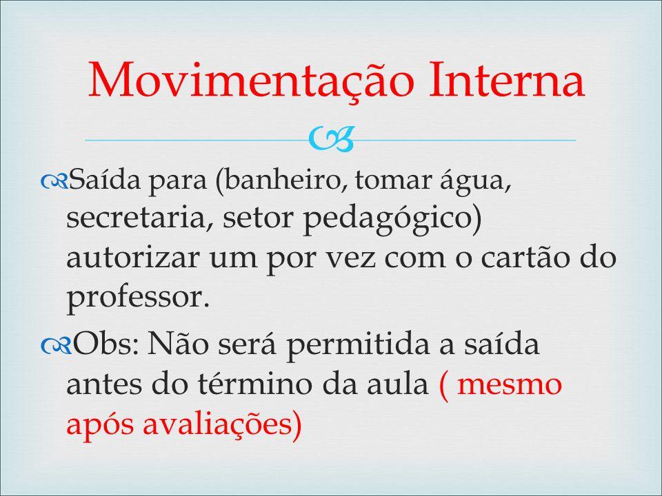 Movimentação Interna Saída para (banheiro, tomar água, secretaria, setor pedagógico) autorizar um por vez com o cartão do professor.