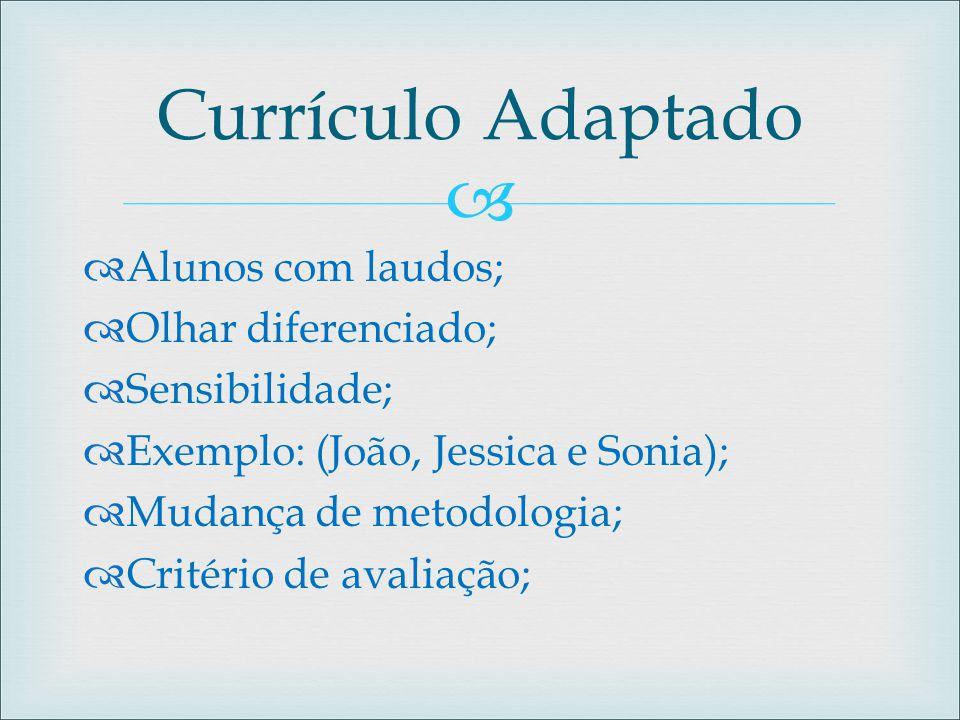 Currículo Adaptado Alunos com laudos; Olhar diferenciado;
