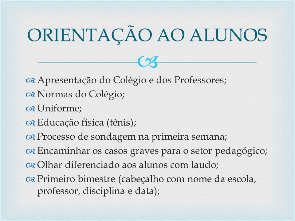 ORIENTAÇÃO AO ALUNOS Apresentação do Colégio e dos Professores;