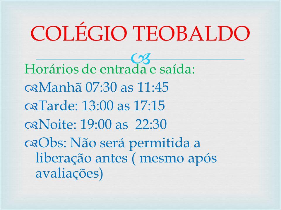 COLÉGIO TEOBALDO Manhã 07:30 as 11:45 Tarde: 13:00 as 17:15