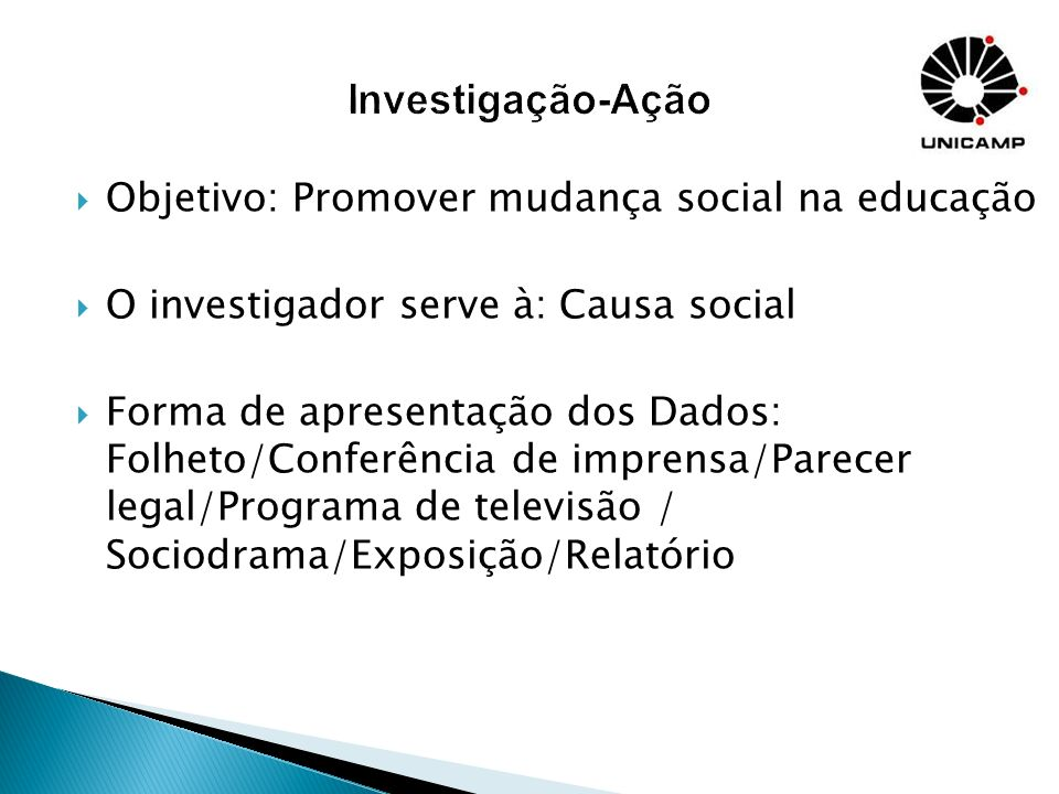 Investigação-Ação Objetivo: Promover mudança social na educação
