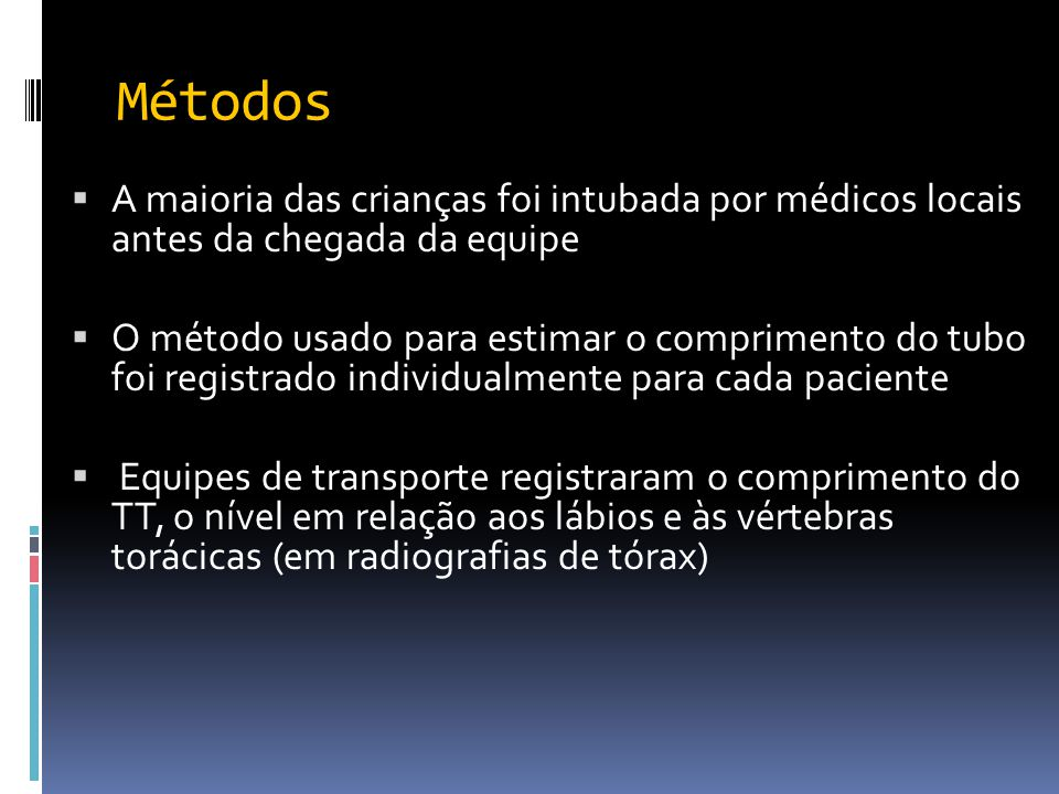Métodos A maioria das crianças foi intubada por médicos locais antes da chegada da equipe.