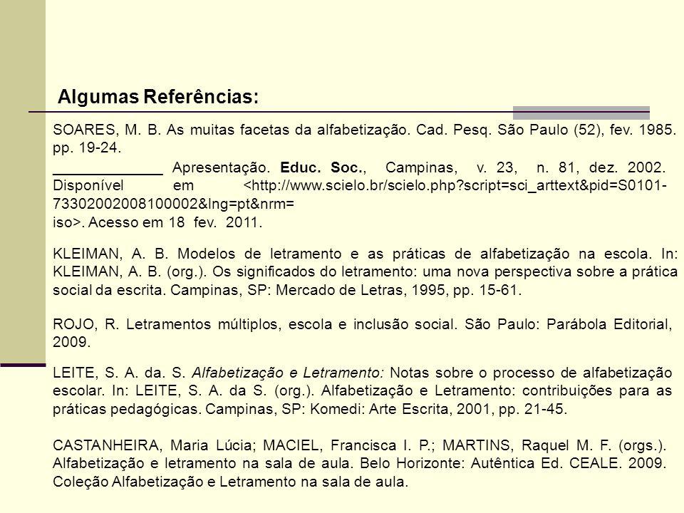 Algumas Referências: SOARES, M. B. As muitas facetas da alfabetização. Cad. Pesq. São Paulo (52), fev. 1985. pp. 19-24.