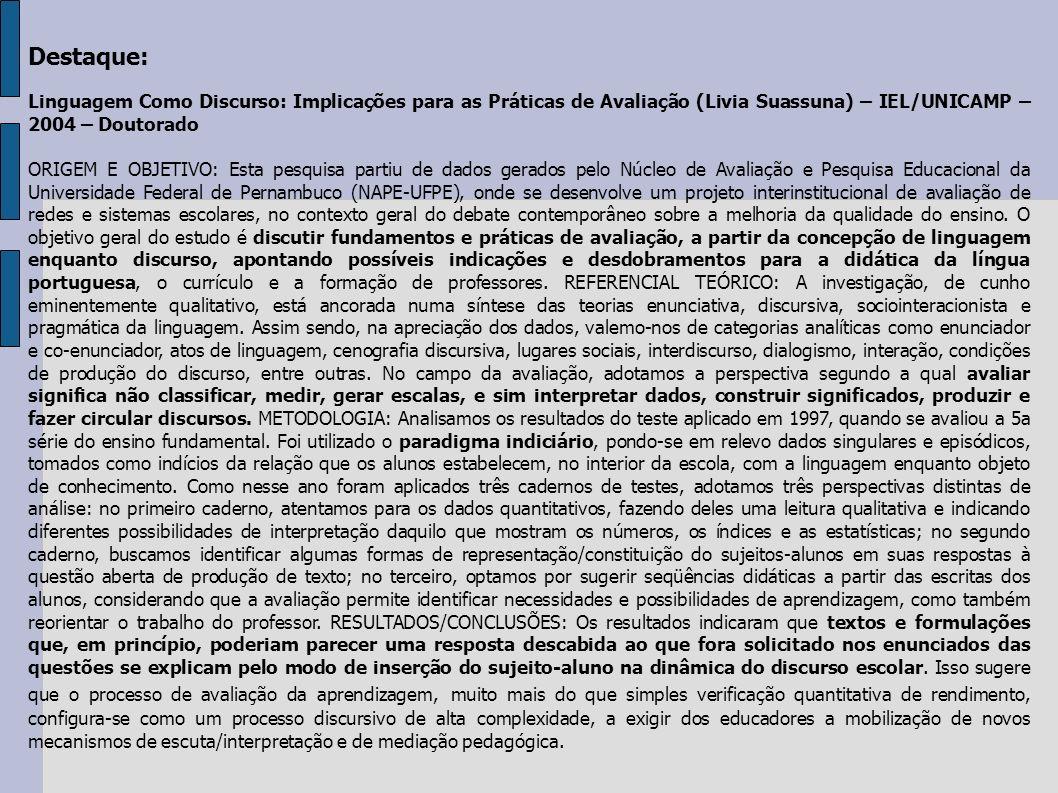 Destaque: Linguagem Como Discurso: Implicações para as Práticas de Avaliação (Livia Suassuna) – IEL/UNICAMP – 2004 – Doutorado.