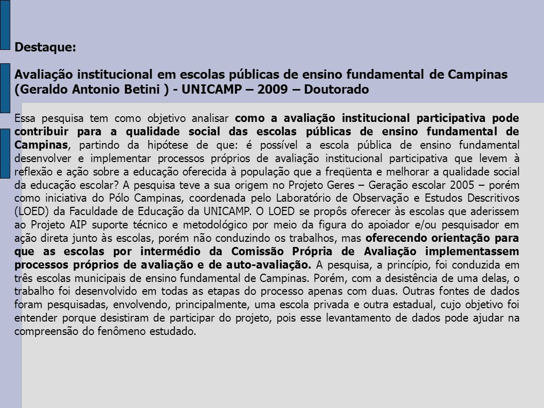 Destaque:Avaliação institucional em escolas públicas de ensino fundamental de Campinas (Geraldo Antonio Betini ) - UNICAMP – 2009 – Doutorado.