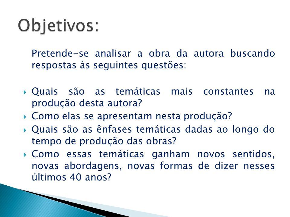 Objetivos: Pretende-se analisar a obra da autora buscando respostas às seguintes questões: