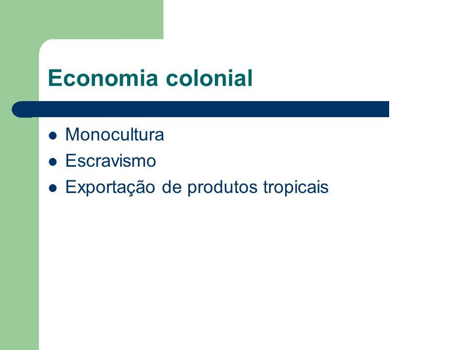 Economia colonial Monocultura Escravismo