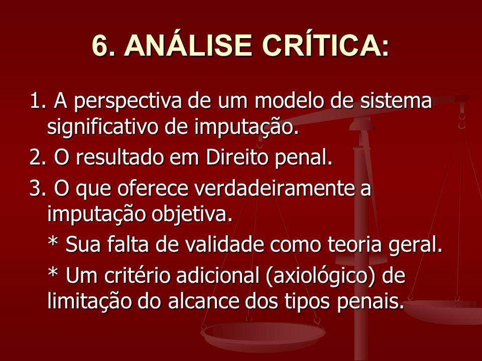 6. ANÁLISE CRÍTICA: 1. A perspectiva de um modelo de sistema significativo de imputação. 2. O resultado em Direito penal.