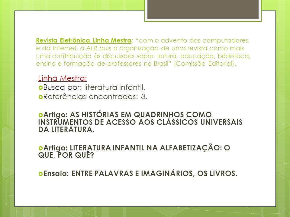 Revista Eletrônica Linha Mestra: com o advento dos computadores e da Internet, a ALB quis a organização de uma revista como mais uma contribuição às discussões sobre leitura, educação, biblioteca, ensino e formação de professores no Brasil (Comissão Editorial).