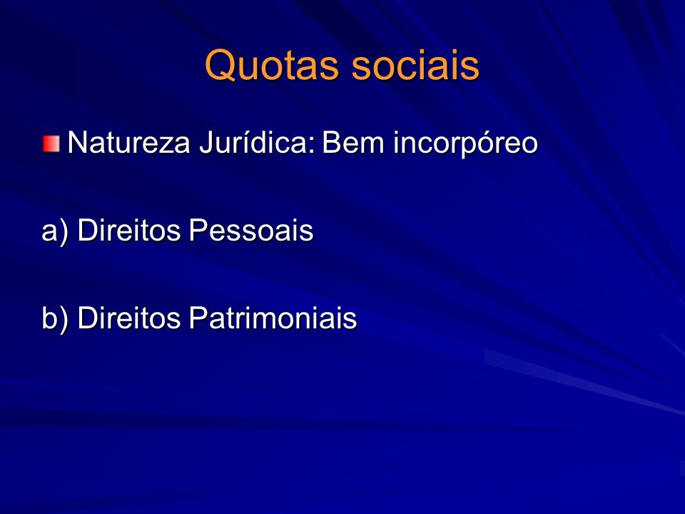 Quotas sociais Natureza Jurídica: Bem incorpóreo a) Direitos Pessoais