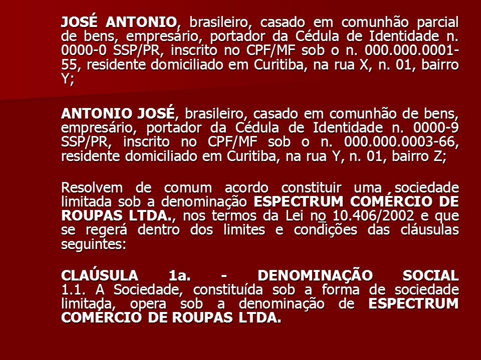 JOSÉ ANTONIO, brasileiro, casado em comunhão parcial de bens, empresário, portador da Cédula de Identidade n. 0000-0 SSP/PR, inscrito no CPF/MF sob o n. 000.000.0001-55, residente domiciliado em Curitiba, na rua X, n. 01, bairro Y;