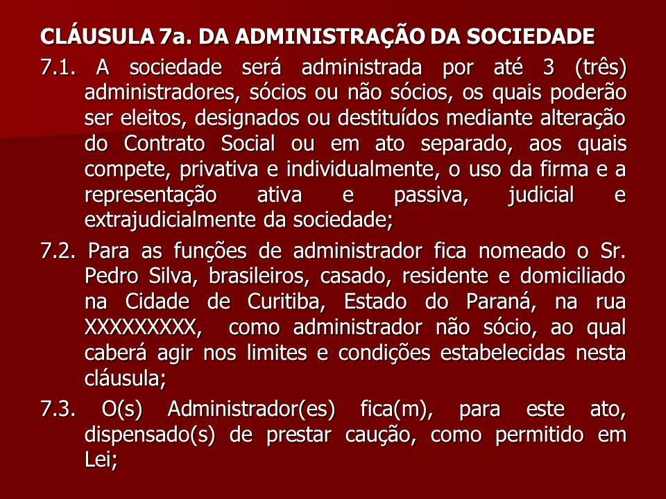 CLÁUSULA 7a. DA ADMINISTRAÇÃO DA SOCIEDADE