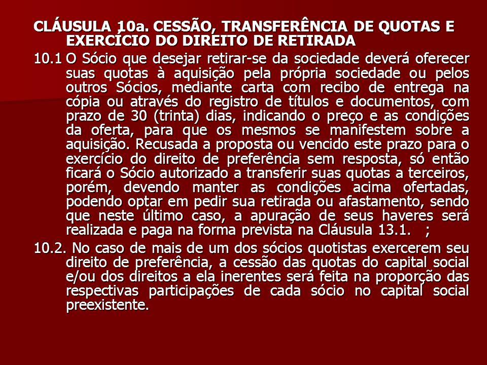 CLÁUSULA 10a. CESSÃO, TRANSFERÊNCIA DE QUOTAS E EXERCÍCIO DO DIREITO DE RETIRADA