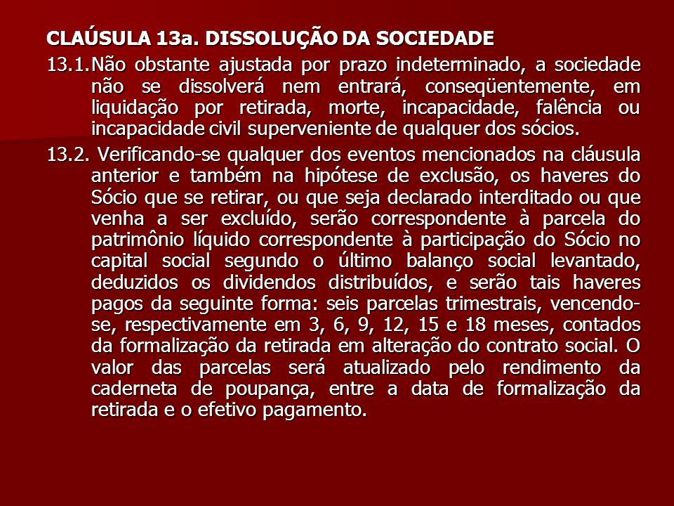 CLAÚSULA 13a. DISSOLUÇÃO DA SOCIEDADE
