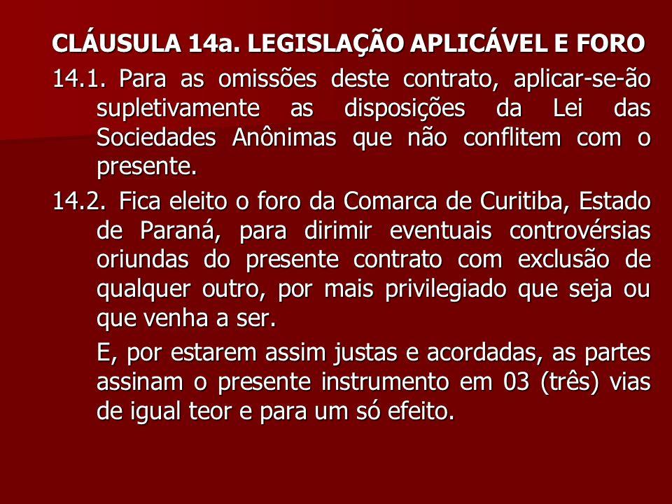 CLÁUSULA 14a. LEGISLAÇÃO APLICÁVEL E FORO