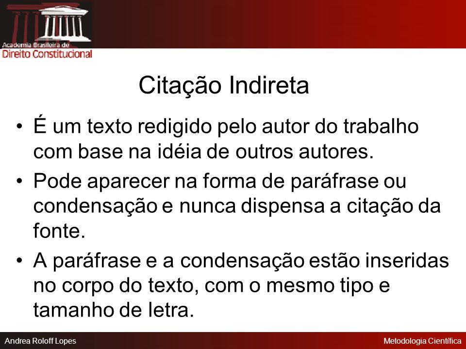Citação Indireta É um texto redigido pelo autor do trabalho com base na idéia de outros autores.