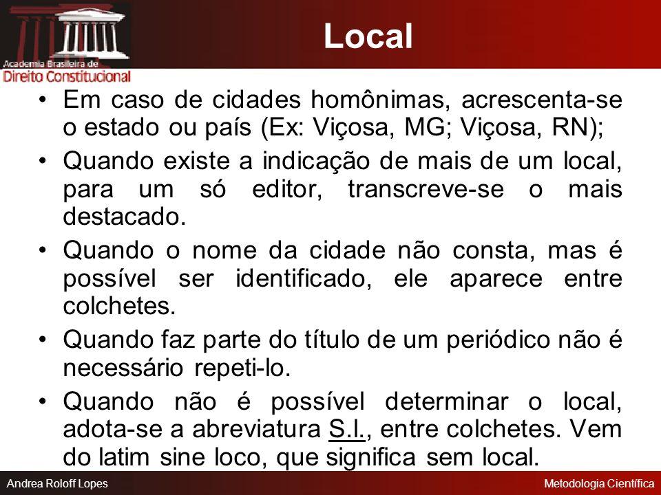 Local Em caso de cidades homônimas, acrescenta-se o estado ou país (Ex: Viçosa, MG; Viçosa, RN);