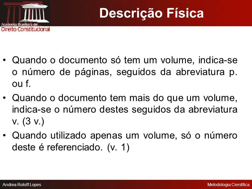 Descrição Física Quando o documento só tem um volume, indica-se o número de páginas, seguidos da abreviatura p. ou f.