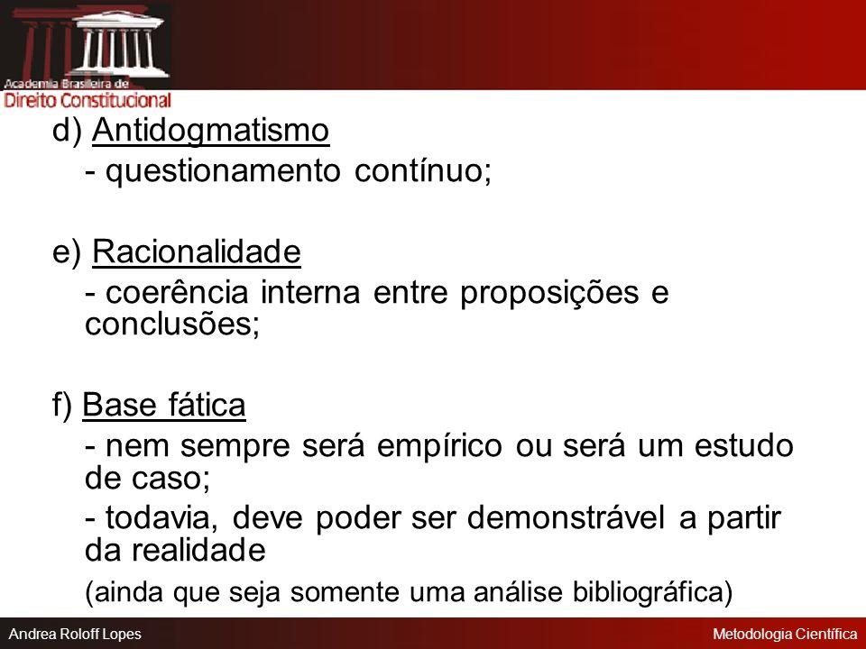 d) Antidogmatismo - questionamento contínuo; e) Racionalidade. - coerência interna entre proposições e conclusões;