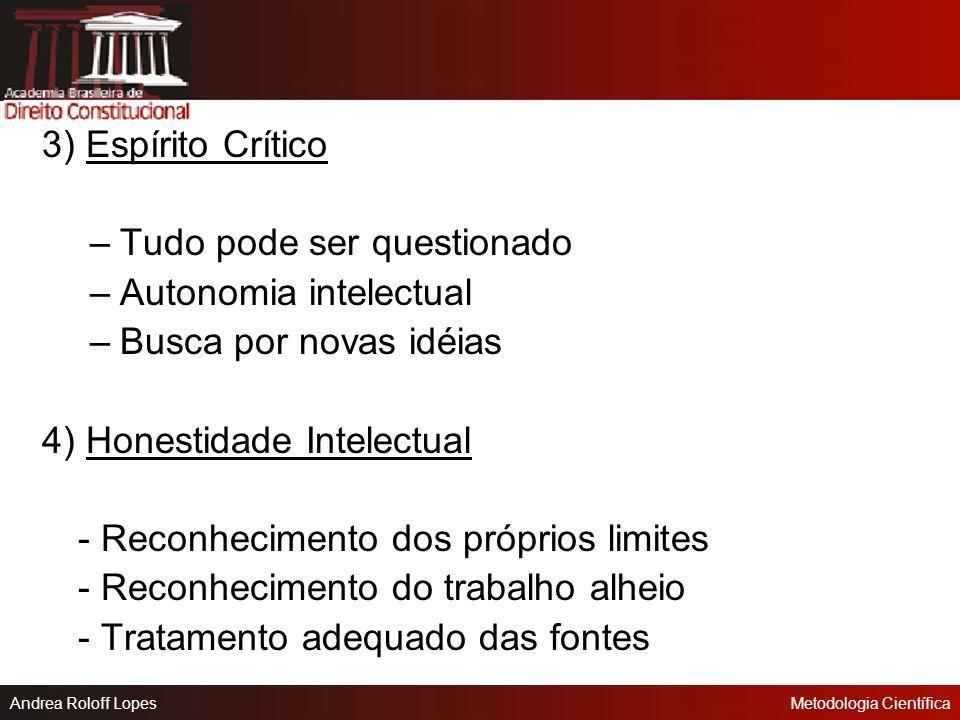 3) Espírito Crítico Tudo pode ser questionado. Autonomia intelectual. Busca por novas idéias. 4) Honestidade Intelectual.