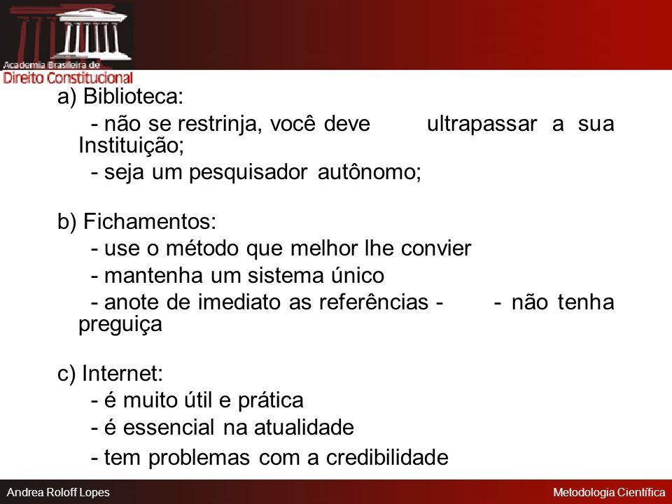 a) Biblioteca: - não se restrinja, você deve ultrapassar a sua Instituição; - seja um pesquisador autônomo;