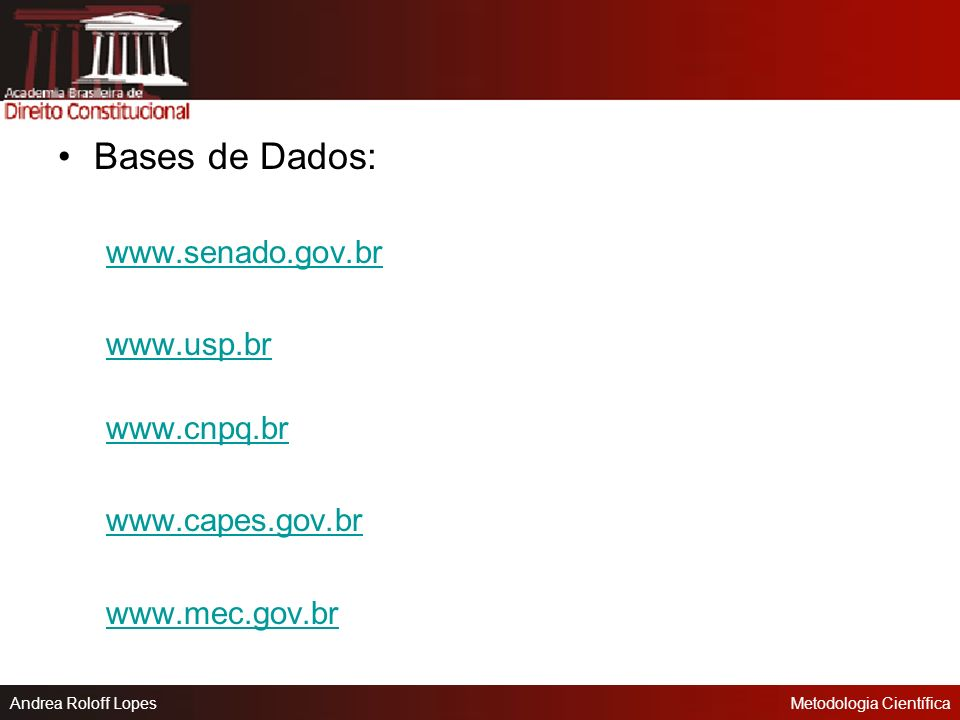 Bases de Dados: www.senado.gov.br www.usp.br www.cnpq.br